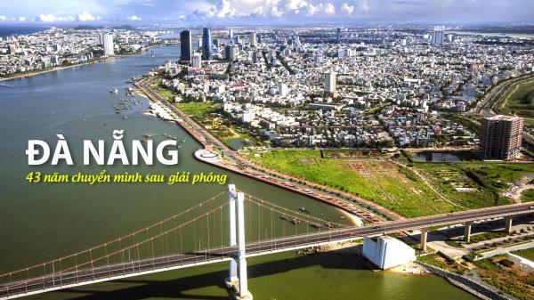 Đà Nẵng - 43 năm chuyển mình sau giải phóng