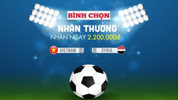 HOT HOT: BÌNH CHỌN LIỀN TAY - RINH NGAY GIẢI THƯỞNG trận đấu U23 Việt Nam - U23 Syria
