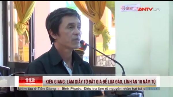 Kiên Giang: 10 năm tù cho đối tượng giả giấy tờ đất để lừa đảo