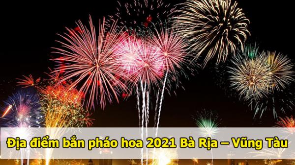 Bà Rịa – Vũng Tàu bắn pháo hoa Tết Nguyên đán 2021 ở đâu?