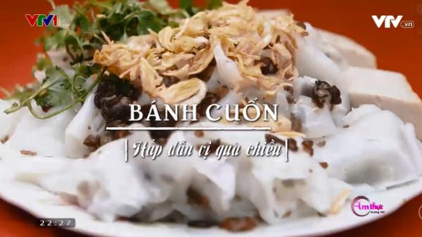 Bánh cuốn Nam Định: Món ngon nổi tiếng, hấp dẫn vị quà chiều