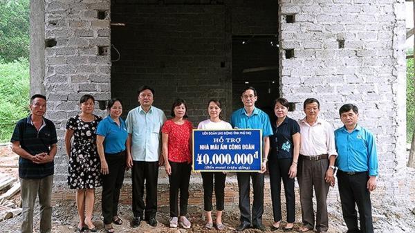 LĐLĐ Phú Thọ: Trao 120 triệu hỗ trợ xây dựng nhà Mái ấm Công đoàn