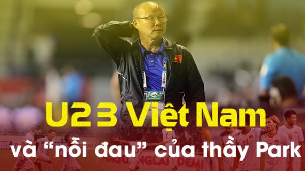 """U23 Việt Nam và những """"nỗi đau"""" giấu kín của thầy Park"""