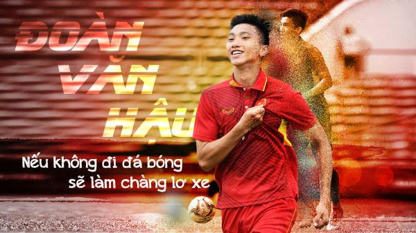 Đoàn Văn Hậu quê Thái Bình: Nếu không đá bóng, sẽ làm chàng lơ xe