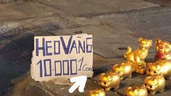 Những chú heo vàng treo biển giá rẻ bất ngờ chỉ 10k/con nhưng khách hàng lại gần hỏi mua mới ngã ngửa vì hớ