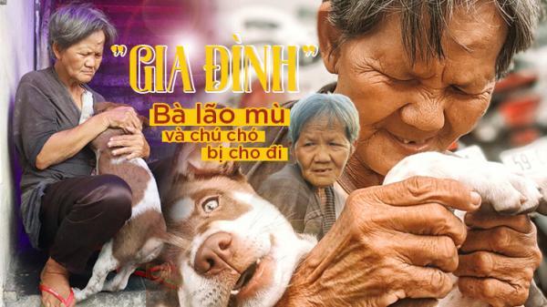 Bà lão mù không gia đình và chú chó nhỏ giữa Sài Gòn: 'Người với người còn phụ nhau...'