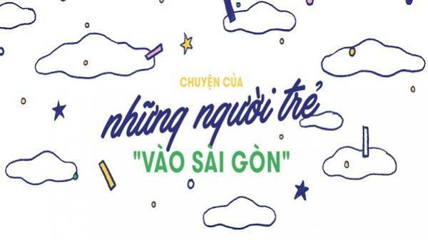 Câu chuyện của người trẻ về Sài Gòn: Miền đất rất đáng cho một lần liều lĩnh, vẫy vùng