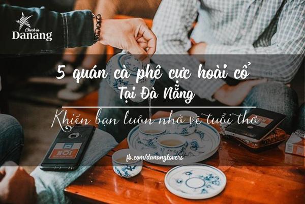 Những quán cafe đậm chất hoài cổ ở Đà Nẵng. (Nguồn: Fb Check-in Danang)