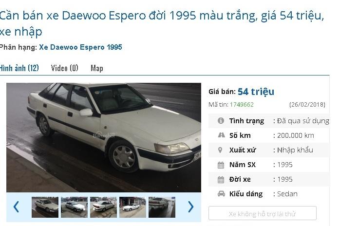 Một chiếc Daewoo Espero 5 chỗ đời 1995 đang được rao bán giá 54 triệu đồng. Xe được giới thiệu là có sơn vỏ nội thất đẹp, điều hòa hai chiều, khóa cốp điện tiện dung, xe đi  khỏe và bốc.